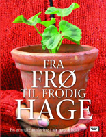 Fra frø til frodig hage - en grundig innføring i alt hagearbeid