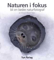 Naturen i fokus Bli en bedre naturfotograf